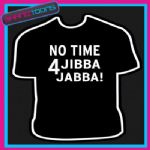 NO TIME FOR JIBBA JABBA MR T FUNNY SLOGAN TSHIRT